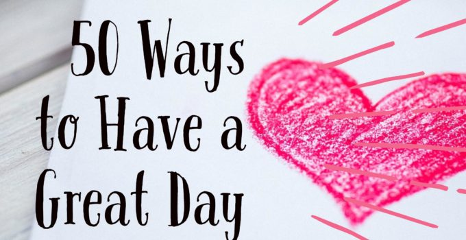 50 Ways to Have a Great Day